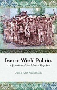 Book-jacket of Iran in World Politics by Arshin Adib-Moghaddam