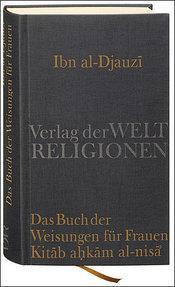 Ibn al-Jawzi's 'Buch der Weisungen für Frauen' (Kitab Ahkam an-nisa)