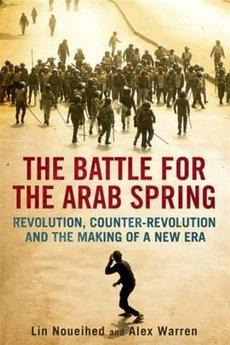 Book cover: 'The Battle for the Arab Spring: Revolution, Counter-Revolution and the Making of a New Era' (source: Yale University Press)