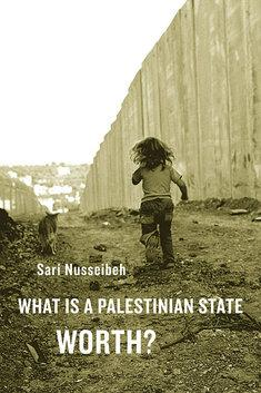 Cover of Sari Nusseibeh's What is a Palestinian state worth?
