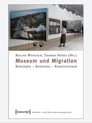 Book cover 'Museum und Migration' by Regina Wonisch and Thomas Hübel (copyright: transcript)