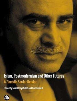 Reader Ziauddin Sardar: Islam, Postmodernism and other Futures