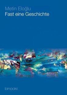 German book cover 'Metin Eloğlu: Fast eine Geschichte' (© binooki-Verlag)