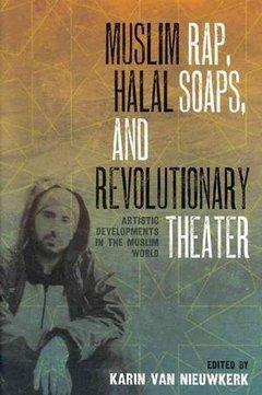 Cover of 'Muslim Rap, Halal Soaps, and Revolutionary Theater. Artistic Developments in the Muslim World', by Karin van Nieuwkerk (image: University of Texas Press)