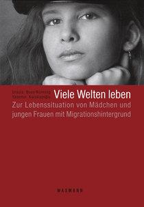 "Cover of the German-language study ""Living in many worlds. Life situations of girls and young women with migrant backgrounds"" (source: Waxman Verlag)"