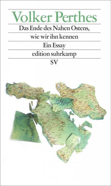 """Cover of Volker Perthes′ """"Das Ende des Nahen Ostens, wie wir ihn kennen"""". (The end of the Middle East, as we know it)"""