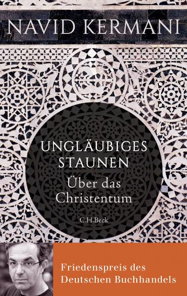 "Cover of ""Ungläubiges Staunen – Über das Christentum"" by Navid Kermani (published by C. H. Beck)"