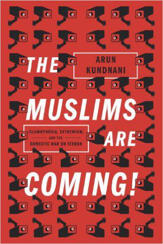 """The Muslims Are Coming"" by Arun Kundnani (published by Verso)"