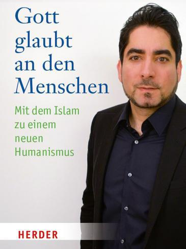 ″Gott glaubt an den Menschen. Mit dem Islam zu einem neuen Humanismus″ by Mouhanad Khorchide (published by Herder)