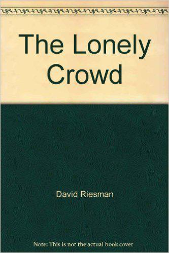 """""""The Lonely Crowd"""" by David Riesman"""