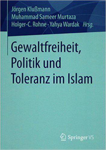 ″Gewaltfreiheit, Politik und Toleranz im Islam″ (published by Springer VS)