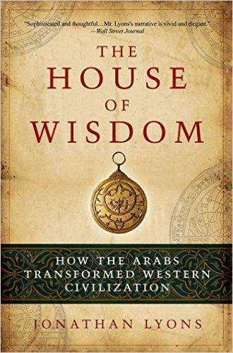 """The House of Wisdom: How the Arabs Transformed Western Civilization"" by Jim al-Khalili (published by Bloomsbury)"