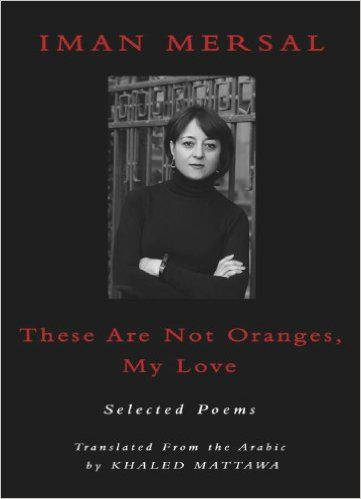 """These are not oranges, my love"" by Iman Mersal, translated by Khaled Mattawa (published by Sheep House)"