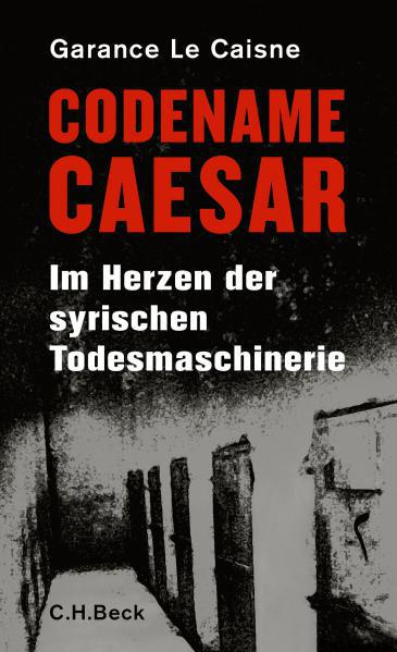 Cover of ″Codename Caesar. Im Herzen der syrischen Todesmaschinerie″ (Codename Caesar. At the heart of the Syrian death machine; published by C. H. Beck)