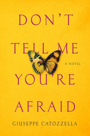 Cover of Giuseppe Catozzella's ″Don′t tell me you′re afraid″, translated by Anne Milano Appel (published by Penguin Random House)