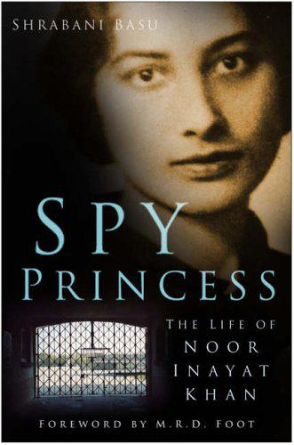 """Spy princess: The life of Noor Inayat Khan"" by Shrabani Basu (published by Sutton)"