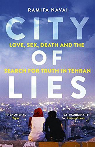 Cover of Ramita Navai′s ″City of lies. Love, sex, death and the search for truth in Tehran″ (published by Weidenfeld and Nicolson)