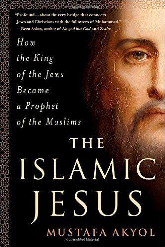 """Cover of Mustafa Akyol's """"The Islamic Jesus: How the King of the Jews Became a Prophet of the Muslims"""" (published by St Martin's Press)"""