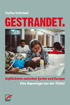 """Cover of Tayfun Guttstadt′s """"Stranded. Refugees Between Syria and Europe"""" (published in German by Unrast)"""