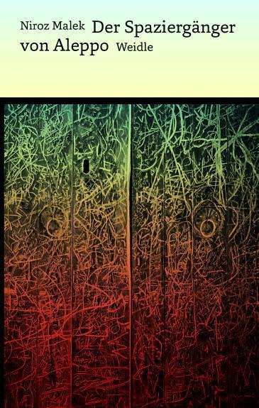 Cover of Niroz Malek′s ″Der Spaziergaenger von Aleppo″, translated by Larissa Bender (published in German by Weidle Verlag 2017)