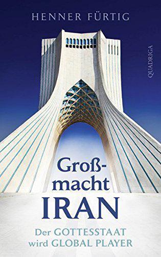"Cover of Henner Fürtig's book ""Großmacht Iran – Der Gottesstaat wird Global Player"" (source: Quadriga-Verlag)"