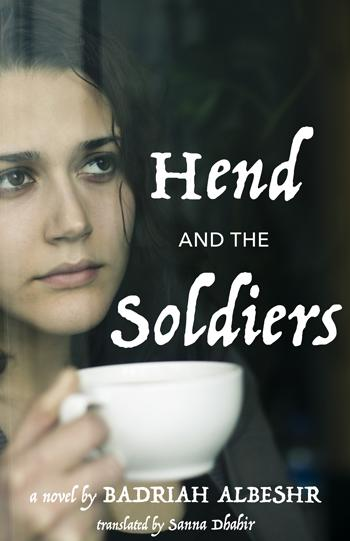 "Cover of Badriah Albeshr's ""Hend and the Soldiers"", translated in English by Sanna Dhahir (published by University of Texas Press)"