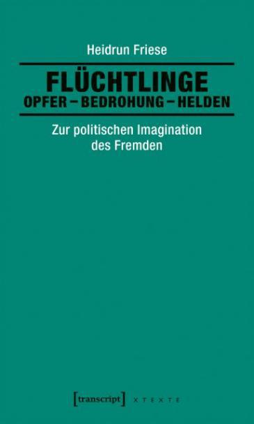 "Cover of Friese′s book ""Fluchtlinge: Opfer – Bedrohung – Helden"" (Refugees: Victims – Threat – Heroes) published by Transcript Verlag"