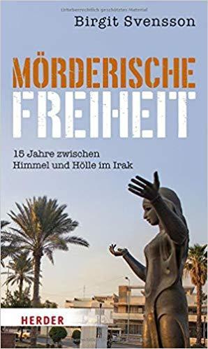 """Cover of Birgit Svenssonʹs """"Moederische Freiheit: 15 Jahre zwischen Himmel und Hoelle in Iraq"""" – Murderous freedom: 15 years of heaven and hell in Iraq (published in German by Herder)"""