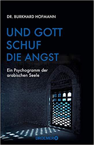 "Cover of Burkhard Hofmannʹs ""Und Gott schuf die Angst: Ein Psychogramm der arabischen Seele""– And God created fear: A psychogram of the Arab soul (published in German by Droemer Knaur)"