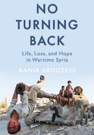 "Cover of Rania Abouzeidʹs ""No turning back: Life, loss and hope in wartime Syria"" (published by Oneworld)"