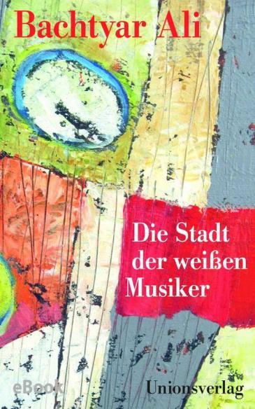 """Cover of Bachtyar Ali's """"Die Stadt der weißen Musiker"""" (Source: Unionsverlag)"""