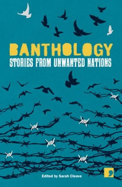 """""""Banthology. Stories from Unwanted Nations"""", edited by Sarah Cleave (published by Comma Press)"""