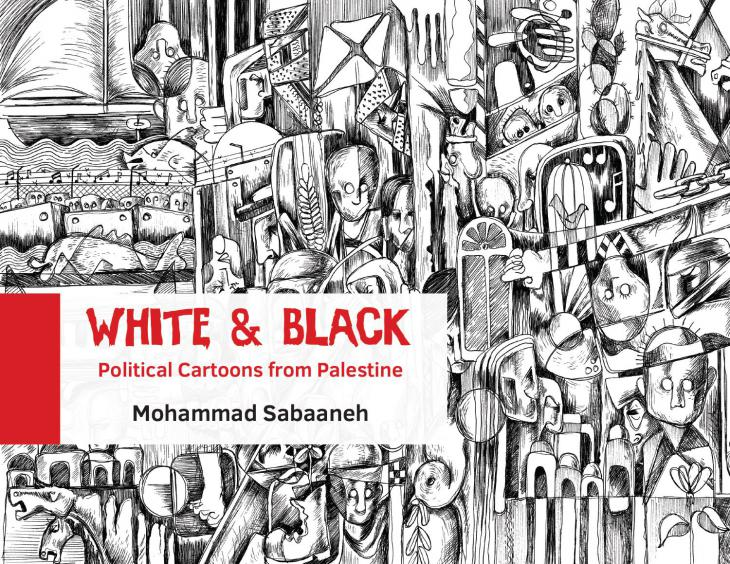 "Cover of Mohammad Sabaaneh′s ""White and Black: Political Cartoons from Palestine"" (published by Just World Books)"