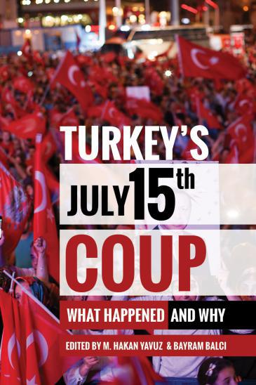 "Cover of ""Turkey's July 15th Coup - What Happened and Why"", edited by M. Hakan Yavuz and Bayram Balci (published by The University of Utah Press)"