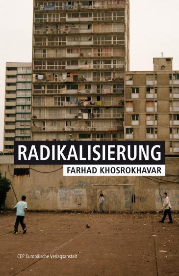 """Farhad Khosrokhavarʹs non-fiction work """"Radicalisation"""" (published in German by the Europaische Verlagsanstalt)"""