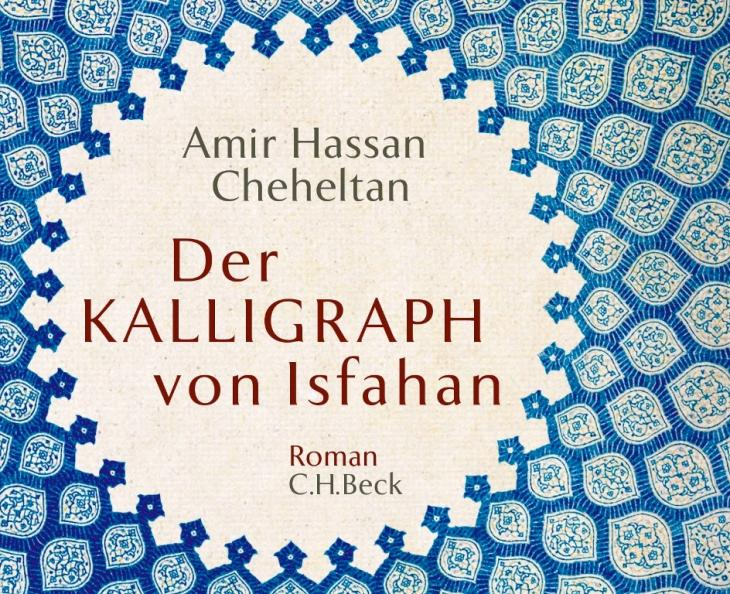 "Cover of Cheheltanʹs ""Calligrapher of Isfahan"" (published in German by C. H. Beck)"