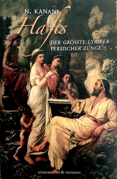 """Cover of Nasser Kanani's latest book on Hafez – """"Der größte Lyriker persischer Zunge"""" (published in German by Konigshausen & Neumann)"""