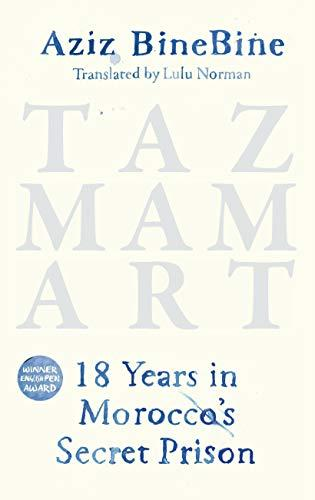 """Cover of Aziz Binebine's """"Tazmamart: Eighteen years in Morocco's secret prison"""", translated into English by Lulu Norman (published by Haus)"""