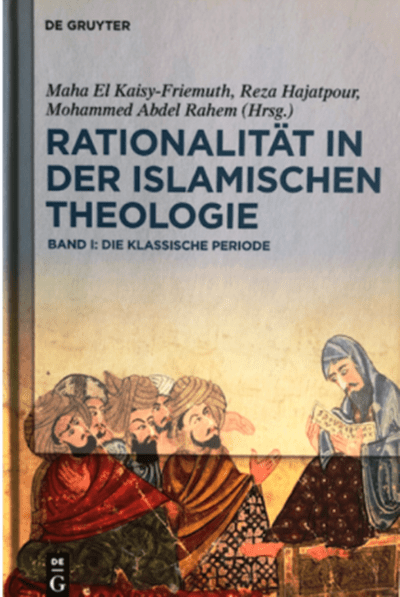 """Cover of """"Rationalitaet in der Islamischen Theologie. Band I: Die klassiche Periode"""", edited by Maha El Kaisy-Friemuth, Reza Hajatpour, Mohammed Abdel Rahem (published in German by De Gruyter)"""