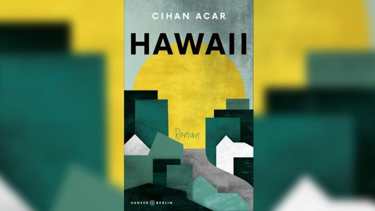 "Cover of Cihan Acar's ""Hawaii"" (published in German by Hanser)"