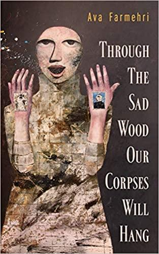 "Cover of Ava Farmehri's ""Through the sad wood our corpses will hang"" (published by Guernica Editions)"