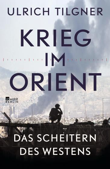 """Cover of Ulrich Tilgner's """"Krieg im Orient – Das Scheitern des Westens"""" (source: Rowohlt Verlag)"""