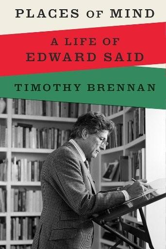 """Cover of Timothy Brennan's """"Places of Mind: A Life of Edward Said"""" (Bloomsbury)"""