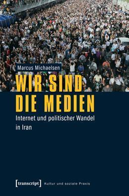 Cover of Marcus Michaelsen's 'Wir sind die Medien – Internet und politischer Wandel in Iran' (image: transcript publishing house)