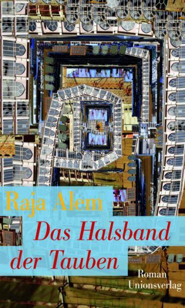 "Cover of the German-language version of Raja Alem's novel ""The Dove's Necklace"" (source: Unionsverlag)"