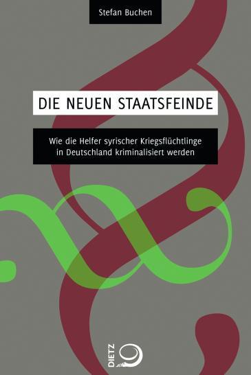 """Cover of Stefan Buchen's book """"Die neuen Staatsfeinde – Wie die Helfer syrischer Kriegsflüchtlinge in Deutschland kriminalisiert werden"""" (source: Dietz-Verlag)"""