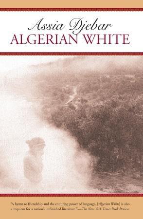 "Cover of ""Algerian White: A Narrative"" by Assia Djebar"