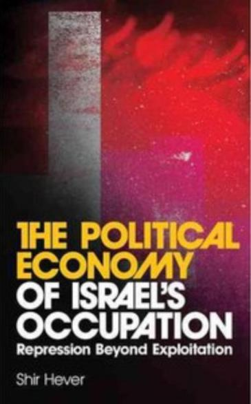 "Cover of Shir Hever's book ""The Political Economy of Israel's Occupation"""