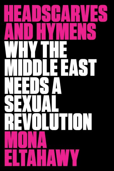 "The cover of Mona Eltahawy's book: ""Headscarves and Hymens: Why the Middle  East Needs a Sexual Revolution"""