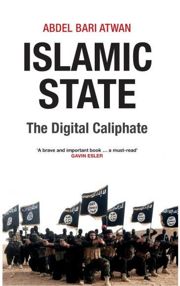 """Islamic State: The Digital Caliphate"" by Abdel Bari Atwan (published by Saqi books)"